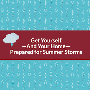 Get yourself—and your home—prepared for summer storms